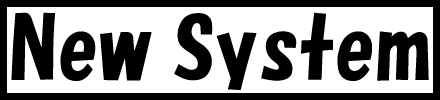 New System / ニューシステム